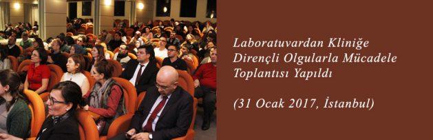Laboratuvardan Kliniğe Dirençli Olgularla Mücadele (31 Ocak 2017, İstanbul) Toplantısı Yapıldı