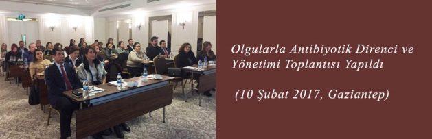 Olgularla Antibiyotik Direnci ve Yönetimi (10 Şubat 2017, Gaziantep) Toplantısı Yapıldı
